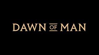 Dawn of Man Trailer