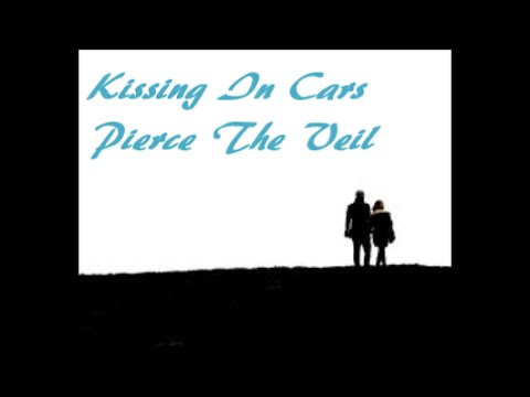 Kissing in Cars~Pierce The Veil~Lyrics