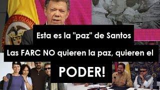 DESPIERTA COLOMBIA! Las FARC NO quieren la paz, quieren el PODER