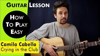 Camila Cabello - Crying in the Club Guitar Tutorial Lesson w Chords & TAB / Guitar Cover How to