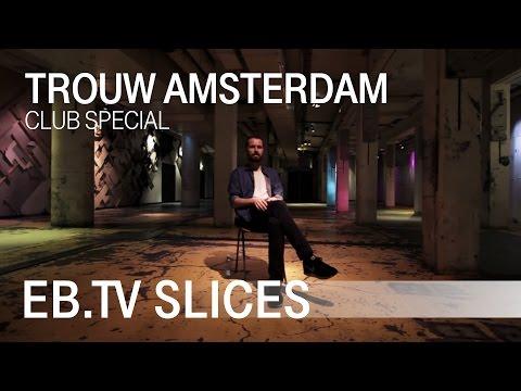 TROUW Amsterdam (Slices Club Special)