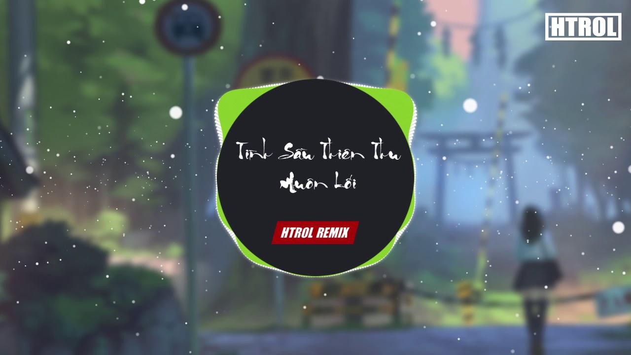 Tình Sầu Thiên Thu Muôn Lối ( Htrol Remix ) Doãn Hiếu | Nhạc Tiktok Gây Nghiện 2020