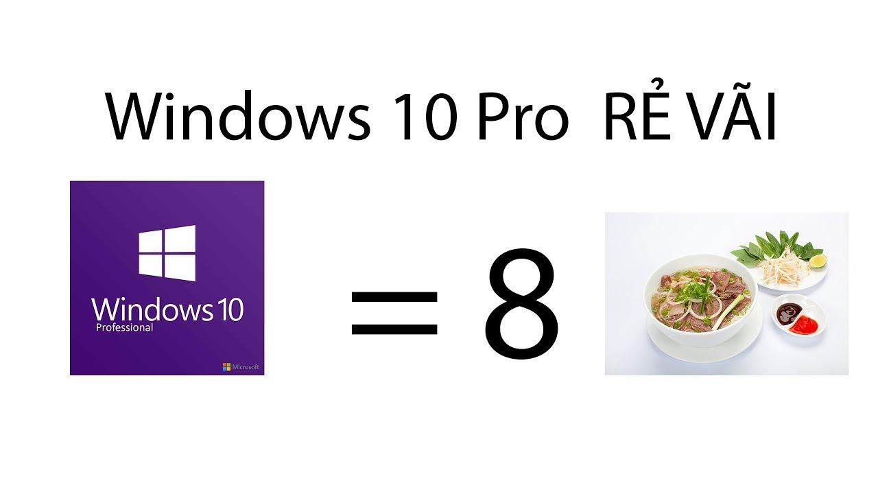 [XReview] Mua Windows 10 Pro bản quyền giá chỉ bằng 8 bát phở