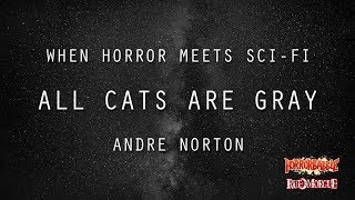 """All Cats Are Gray"" by Andre Norton (When Horror Meets Sci-Fi)"