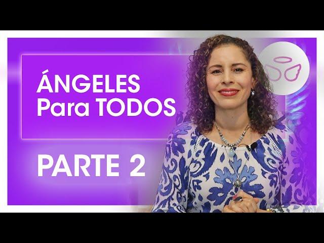 Angeles para Todos Parte 2. ¿Cómo comunicarte con los Ángeles?
