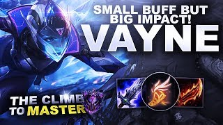 SMALL BUFF BUT BIG IMPACT ON VAYNE! SHE'S BACK BABY! - Climb to Master | League of Legends