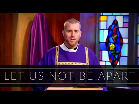 Let Us Not Be Apart | Homily: Deacon Daniel Zinger
