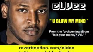 eLDee - U blow my mind