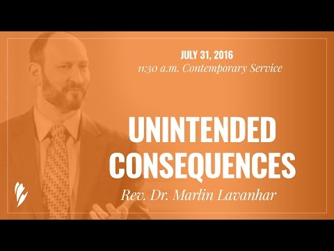 'UNINTENDED CONSEQUENCES' - A sermon by Rev. Dr. Marlin Lavanhar