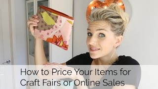 How to Price your Items for Craft Fairs or Online Sites like Etsy