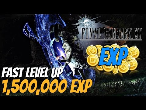 FINAL FANTASY XV - OVER 1 MILLION EXP (How To Level Up Fast High Level) Exploit