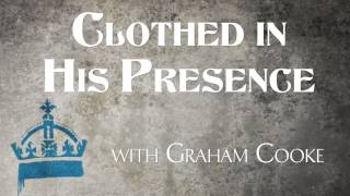 Clothed In His Presence with Graham Cooke.