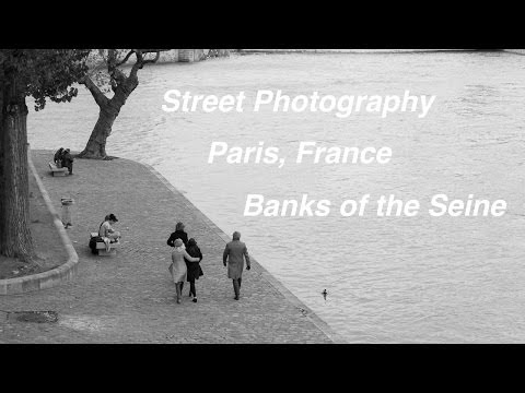 Street Photography in Paris, Banks of the Seine ; Video & Pictures