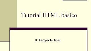 8. Tutorial HTML básico - Proyecto final