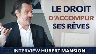 Le droit D'ACCOMPLIR ses RÊVES ! - Hubert Mansion