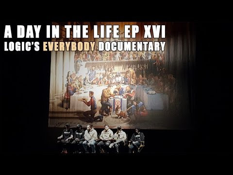 Logic's Everybody Documentary- A Day in the Life Ep. XVI