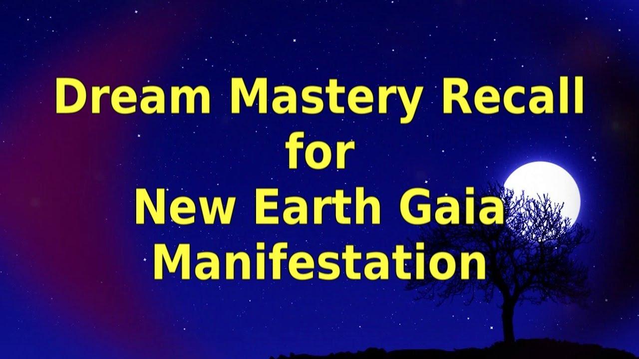Dream Mastery Recall for New Earth Gaia Manifestation