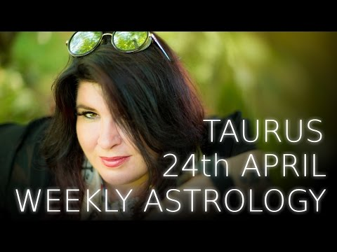 Taurus Weekly Astrology Forecast April 24th 2017