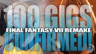 Final Fantasy VII Remake | ONE HUNDRED GIGS CONFIRMED!