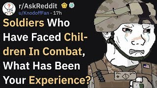 When Soldiers Faced Children In Combat (r/AskReddit)
