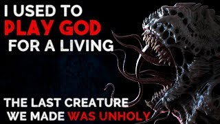 """""""I Used to Play God For a Living. The Last Creature We Made Was Unholy"""" #Creepypasta"""