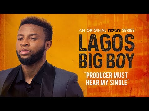 Lagos Big Boy S1E2 : Producer Must Hear My Single