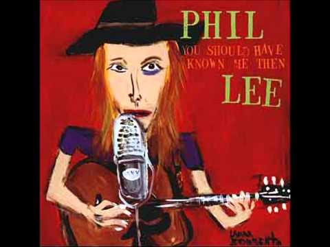 "Phil Lee ~ ""You Should Have Known me Then"""