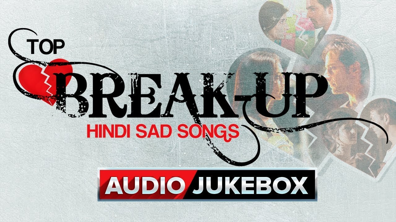 Top Break Up Hindi Sad Songs Best Collection Eros Now Youtube