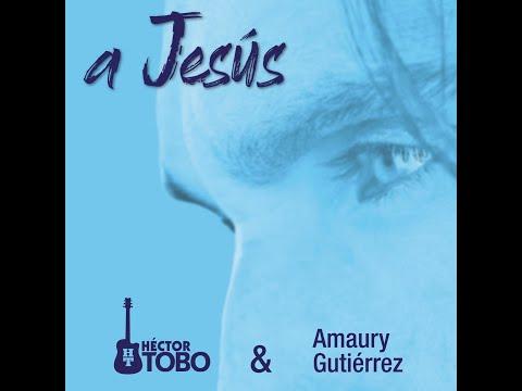 A Jesús - Héctor Tobo & Amaury Gutiérrez