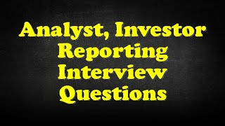 Analyst, Investor Reporting Interview Questions