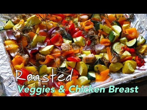 Healthy Roasted Veggies & Chicken Breast In 20 Minutes