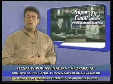 TECSAT TV Por Assinatura 2007 - Informecial - Super Canal TV Arquivo