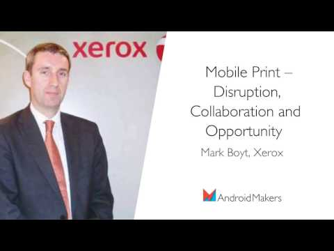 Mobile Print – Disruption, Collaboration and Opportunity by Mark Boyt, Xerox EN