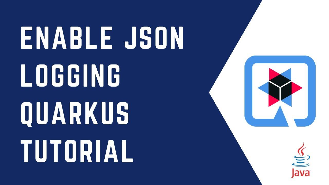 How to Enable JSON Logging in Quarkus   Quarkus Tutorial   QUARKUS   Java   Logger   CloudNative