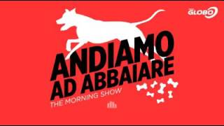 THE MORNING SHOW - Andiamo ad Abbaiare (Radio Globo)