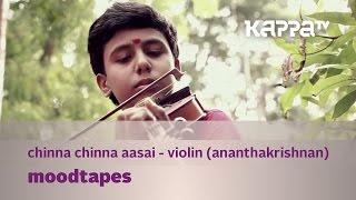 Download Hindi Video Songs - Moodtapes - Chinna Chinna Aasai (Violin) - Ananthakrishnan - Kappa TV