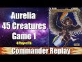 Commander Replay: Aurelia 45 Creatures Game 1