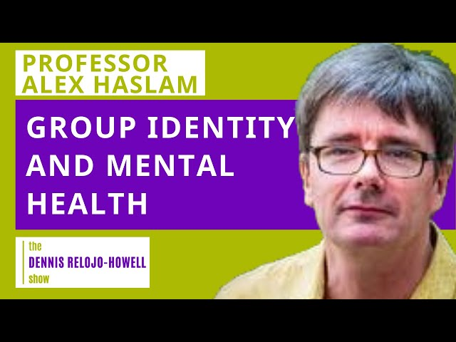 Professor Alex Haslam: Group Identity and Mental Health