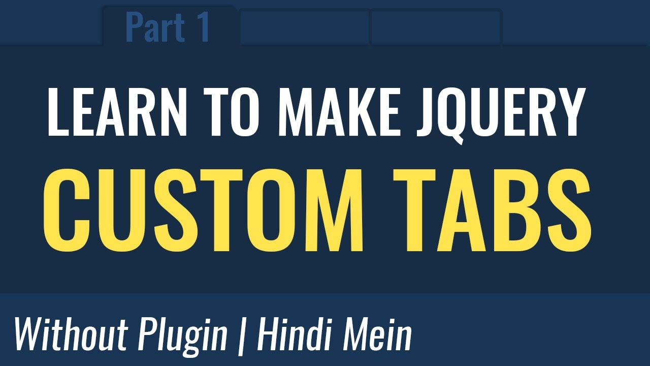 Learn to make custom JQuery tabs Hindi mein - Part 01
