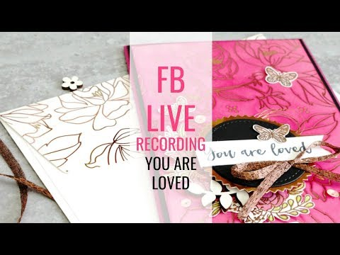 You are Loved Card & New Goodies ~ FB Live Recording