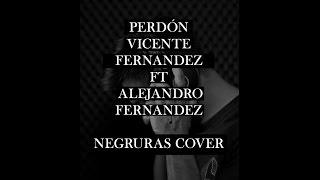 Perdón - Vicente Fernandez ft Alejandro Fernandez (Negruras Cover)