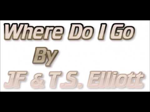 JF & T.S. Elliott - Where Do I Go