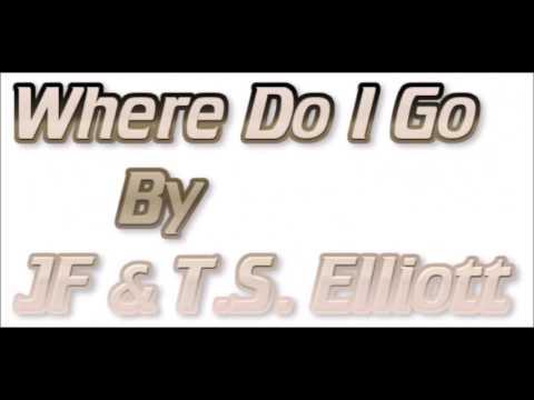 JF & T.S. Elliott - Where Do I Go