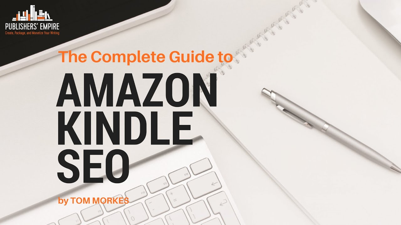 The Complete Guide to Amazon Kindle SEO by Tom Morkes ...