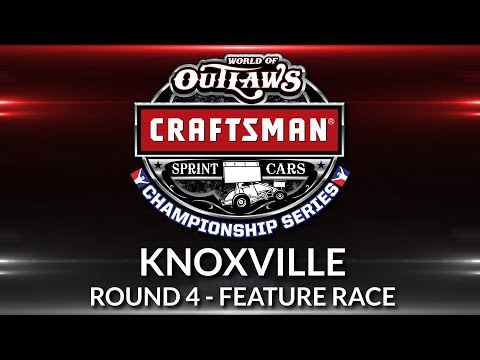 World of Outlaws Craftsman Sprint Car Championship // Race 4 - Knoxville Main Event