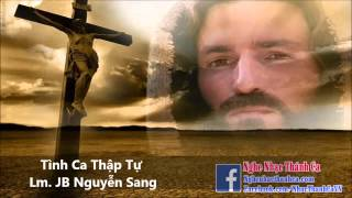 Thánh Ca | Tình Ca Thập Tự - Lm. JB Nguyễn Sang