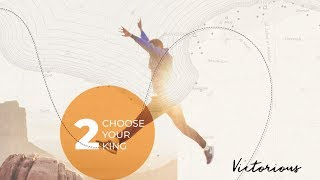 """Choose Your King"" // Victorious - Week Two 