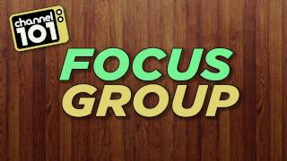 Channel 101 Focus Group (Part 1)