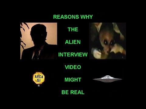 Reasons Why The Alien Interview Video Might Be Real (Original Upload)