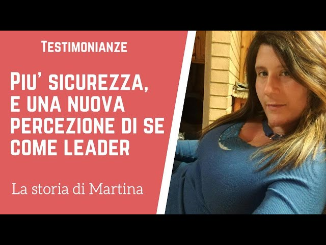 PIÙ SICUREZZA E UNA NUOVA PERCEZIONE DI SÉ COME LEADER: LA STORIA DI MARTINA